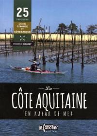 La côte aquitaine en kayak de mer : 25 parcours entre Gironde et côte basque