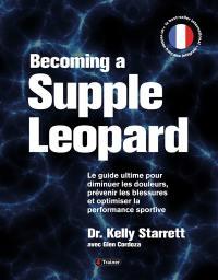 Becoming a supple leopard : le guide ultime pour diminuer les douleurs, prévenir les blessures et optimiser la performance sportive