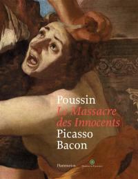 Poussin, Le massacre des Innocents : Picasso, Bacon