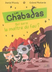 Les Chabadas, Qui sera le maître du feu ?