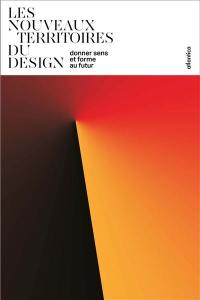 Les nouveaux territoires du design : donner sens et forme au futur