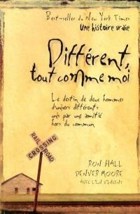 Différent, tout comme moi  : le destin de deux hommes d'univers différents unis par une amitié hors du commun