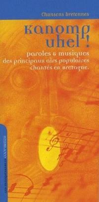 Kanomp uhel ! : chansons bretonnes : paroles & musiques des principaux airs populaires chantés en Bretagne