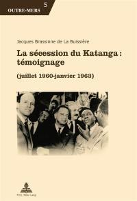 La sécession du Katanga : témoignage : juillet 1960-janvier 1963
