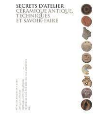 Secrets d'atelier : céramique antique, techniques et savoir-faire : catalogue d'exposition, Université de Genève, 12 avril-22 mai 2016