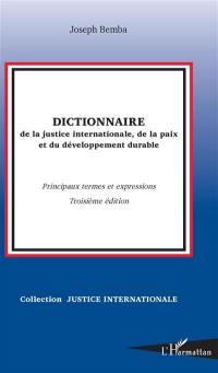 Dictionnaire de la justice internationale, de la paix et du développement durable : principaux termes et expressions