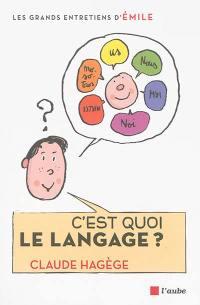 C'est quoi le langage ? : entretiens avec Emile