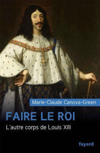 Faire le roi : l'autre corps de Louis XIII