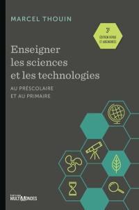 Enseigner les sciences et les technologies au préscolaire et au primaire