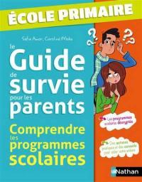Le guide de survie pour les parents : comprendre les programmes scolaires : école primaire