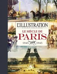 L'Illustration, le plus grand journal de l'époque : le siècle de Paris : 1845-1945