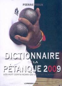 Dictionnaire de la pétanque 2009 : les huit cents noms qui ont fait son histoire