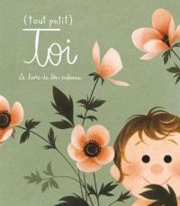 Tout petit toi  : le livre de ton enfance