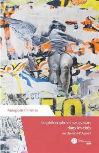 Les chemins d'Ulysse. Volume 2, Le philosophe et ses avatars dans les cités