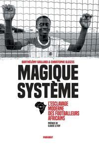 Magique système : l'esclavage moderne des footballeurs africains
