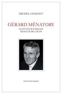 Gérard Ménatory : guetteur d'aigles, meneur de loups