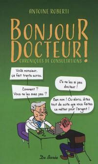 Bonjour docteur ! : chroniques de consultations