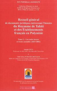 Recueil général des documents juridiques intéressant l'histoire du Royaume de Tahiti et des établissements français en Polynésie. Volume 2, Les codes locaux et textes assimilés (1819-1881)