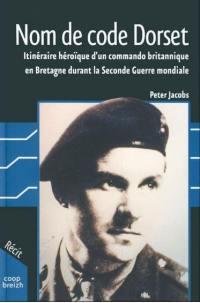 Nom de code Dorset : itinéraire héroïque d'un commando britannique en Bretagne durant la Seconde Guerre mondiale