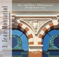 Les maîtres bâtisseurs toulousains. Volume 3, Jean Montariol