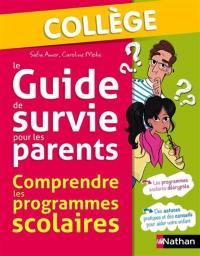 Le guide de survie pour les parents : comprendre les programmes scolaires : collège