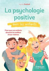 La psychologie positive avec les enfants : pour que vos enfants donnent le meilleur d'eux-mêmes