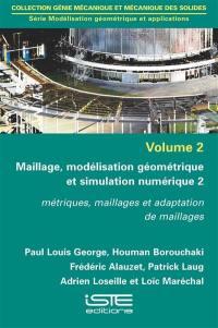 Maillage, modélisation géométrique et simulation numérique. Volume 2, Métriques, maillages et adaptation de maillages