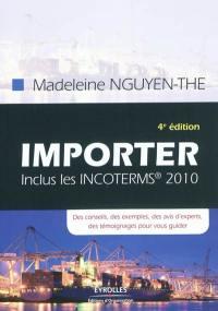 Importer : inclus les incoterms 2010 : des conseils, des exemples, des avis d'experts, des témoignages pour vous guider