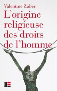 L'origine religieuse des droits de l'homme : le christianisme face aux libertés modernes (XVIIIe-XXIe siècle)