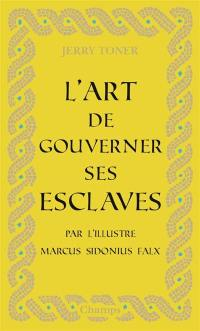 L'art de gouverner ses esclaves