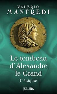 Le tombeau d'Alexandre le Grand : l'énigme
