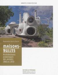Maisons-bulles : architectures organiques des années 1960 et 1970