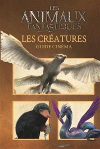 Les animaux fantastiques : les créatures : guide cinéma