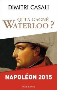 Qui a gagné Waterloo ?