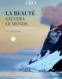 La beauté sauvera le monde : 20 photographies d'exception : picturebook