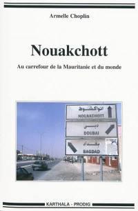 Nouakchott : au carrefour de la Mauritanie et du monde