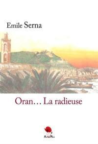 Oran la radieuse : le roman d'une ville : histoires, contes et légendes de la cité oranaise
