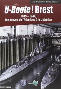 U-Boote ! Brest. Volume 2, 1943-1944, des convois de l'Atlantique à la Libération