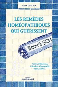 Les remèdes homéopathiques qui guérissent : Arnica, Belladonna, Calendula, Chamomilla, Ipeca, Sulfur...
