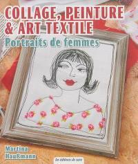 Portraits de femmes : collage, peinture & art textile