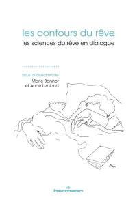 Les contours du rêve : les sciences du rêve en dialogue