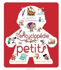 L'encyclopédie Larousse des petits : corps, nature, histoire, animaux, maison, Terre... : lis, découvre et comprends !