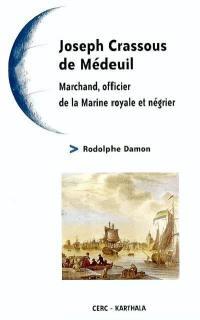 Joseph Crassous de Médeuil : 1741-1793 : marchand, officier de la Marine royale et négrier