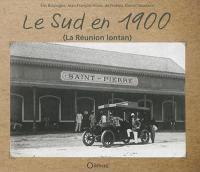 Le Sud en 1900 : La Réunion lontan