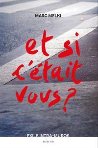 Et si c'était vous ? : exils intra-muros