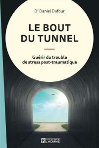 Le bout du tunnel  : guérir du trouble de stress post-traumatique