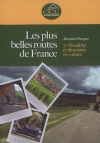 Les plus belles routes de France : 70 roadtrip et itinéraires en voiture