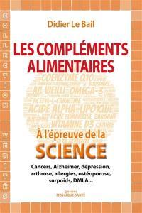 Les compléments alimentaires à l'épreuve de la science : cancers, Alzheimer, dépression, arthrose, allergies, ostéoporose, surpoids, DMLA...
