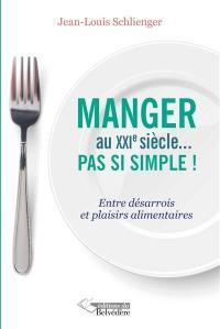Manger au XXIe siècle ... pas si simple !