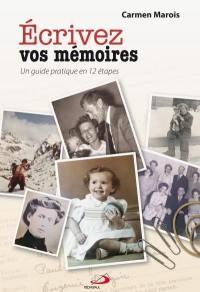 Écrivez vos mémoires  : un guide pratique en 12 étapes